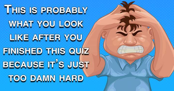 Impossible Quiz About General Knowledge