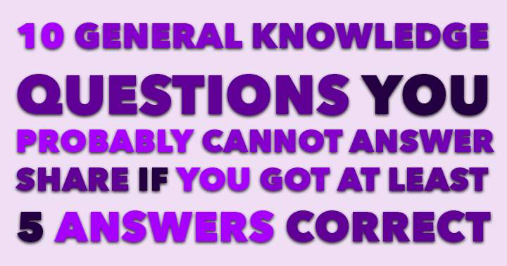 Are you Mr. or Ms. Know it All ? Then take this general knowledge quiz and show us what you got!