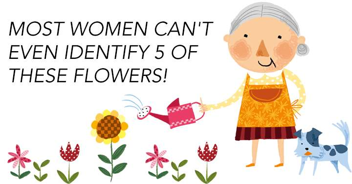 Most women can't even identify 5 of these flowers!