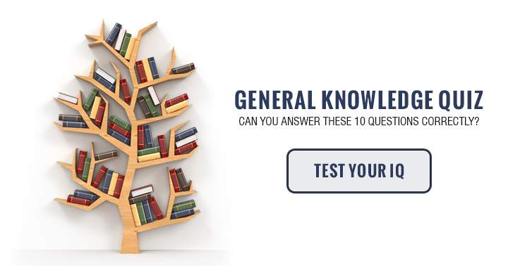 General Knowledge. Can you answer these 10 questions correctly?