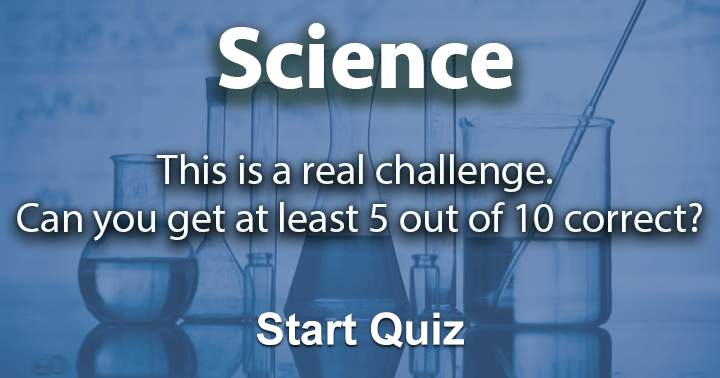Can you get at least a 5 out of 10 in the science trivia challenge?
