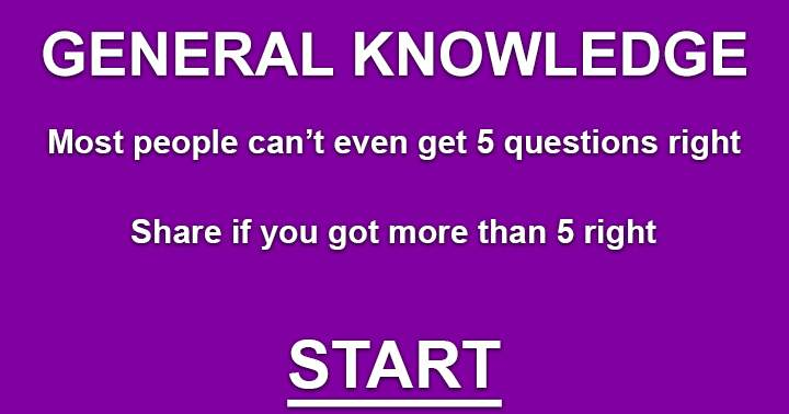 Mixed Knowledge Quiz. Can you get at least 5 right?
