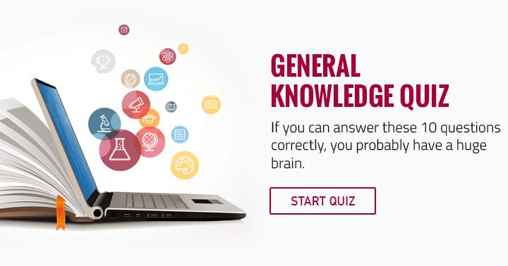 If you can answer these 10 questions correctly you probably have a huge brain.