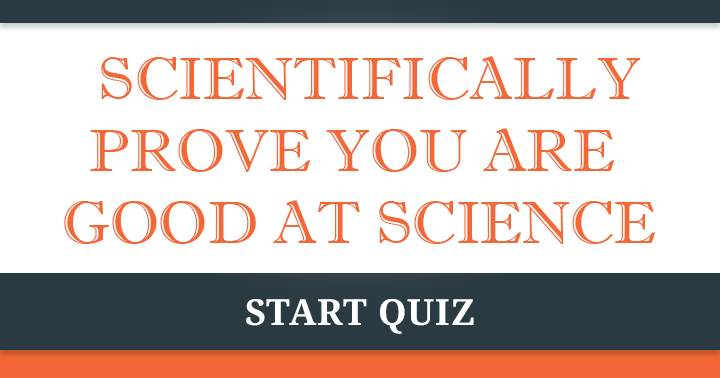 Are you good at Science? Share if you are!
