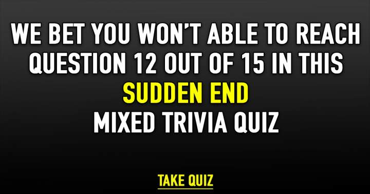 Sudden End Mixed Trivia Quiz