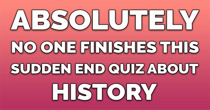 History Sudden End Quiz